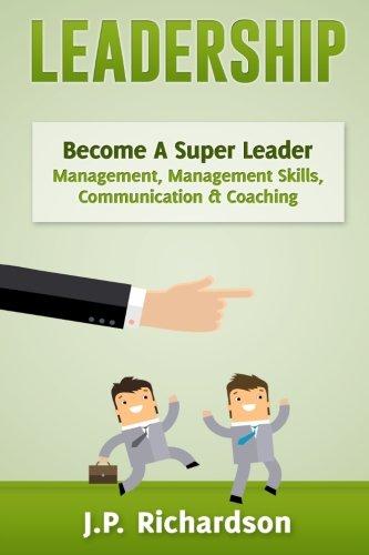 9781523472970: Leadership: Become A Super Leader - Management, Management Skills, Communication & Coaching (Business Skills, Influence, Persuasion, Body Language, Leadership Skills, Emotional Intelligence)