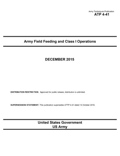 9781523473458: Army Techniques Publication ATP 4-41 Army Field Feeding and Class I Operations December 2015