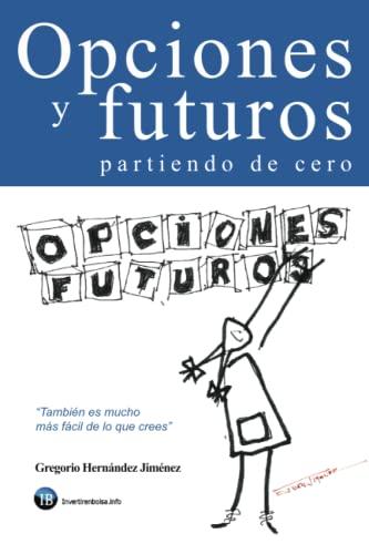 9781523475506: Opciones y futuros partiendo de cero: También es mucho más fácil de lo que crees (Spanish Edition)
