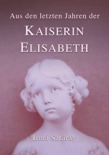 9781523476695: Aus den letzten Jahren der Kaiserin Elisabeth: Die Erinnerungen ihrer Hofdame (Sissi) (Volume 2) (German Edition)