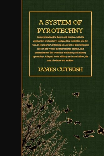 A System of Pyrotechny: Comprehending the Theory: Cutbush, James