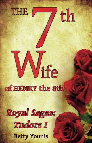 9781523479986: The 7th Wife of Henry the 8th: Royal Sagas: Tudors I (Volume 1)