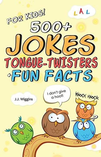 500+ Jokes, Tongue-Twisters, Fun Facts for Kids!: J J Wiggins