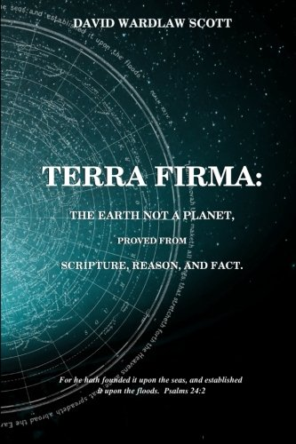 9781523480692: Terra firma : the earth not a planet, proved from scripture, reason and fact