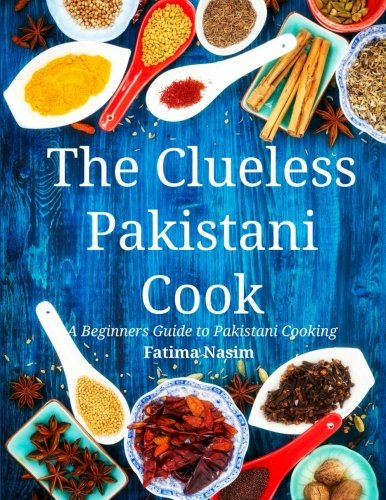 9781523480715: The Clueless Pakistani Cook: A Beginners Guide to Pakistani Cooking