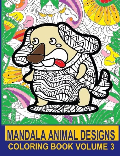 9781523484041: Mandala Animal Designs: Volume 3 of Animal Images integrated with Mandala Designs in a Coloring Book - One sided pages to help prevent wet marker or ... Hours of fun for relaxing. Good for all ages!