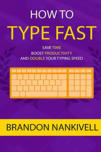 How to Type Fast: Save Time, Boost Productivity, and Double Your Typing Speed: Brandon Nankivell