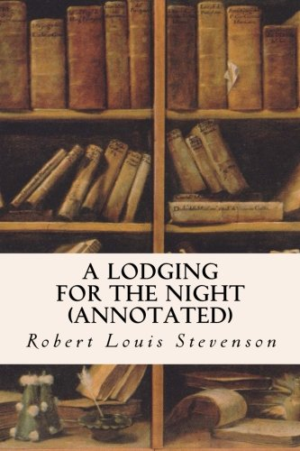 A Lodging for the Night (Annotated): Stevenson, Robert Louis