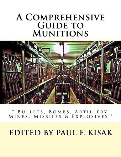 "A Comprehensive Guide to Munitions: "" Bullets, Bombs, Artillery, Mines, Missiles & ..."