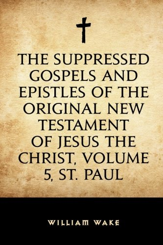 9781523487400: The suppressed Gospels and Epistles of the original New Testament of Jesus the Christ, Volume 5, St. Paul