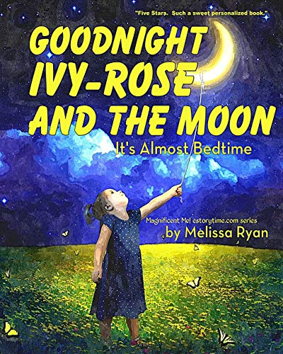 9781523489954: Goodnight Ivy-Rose and the Moon, It's Almost Bedtime: Personalized Children's Books, Personalized Gifts, and Bedtime Stories (A Magnificent Me! estorytime.com Series)