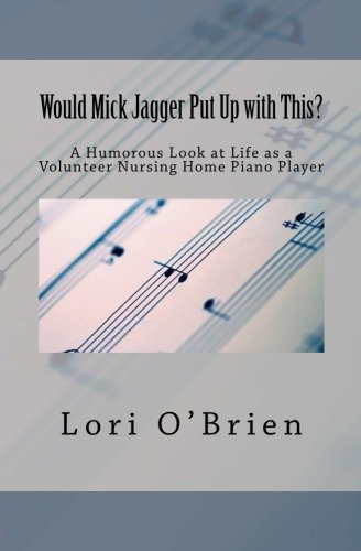 9781523490202: Would Mick Jagger Put Up with This?: A Humorous Look at Life as a Volunteer Nursing Home Piano Player