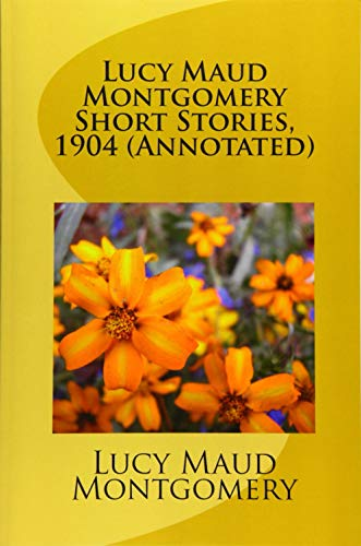 9781523490295: Lucy Maud Montgomery Short Stories, 1904 (Annotated)