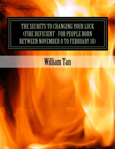 9781523491582: The Secrets to Changing Your Luck (Fire Deficient - for people born between November 8 to February 18)