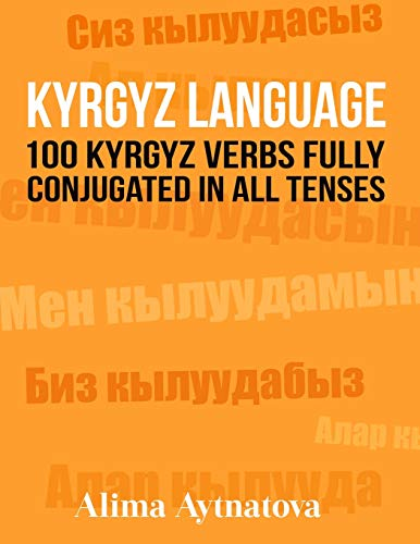 9781523494156: Kyrgyz Language: 100 Kyrgyz Verbs Fully Conjugated in All Tenses