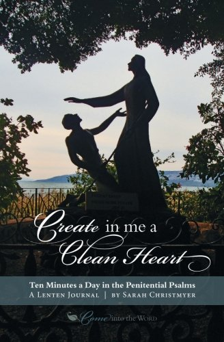Create in Me a Clean Heart: Ten Minutes a Day in the Penitential Psalms: Sarah Christmyer