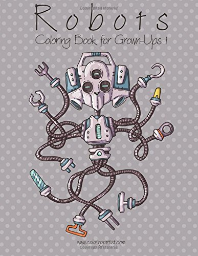 Robots Coloring Book for Grown-Ups 1 (Volume 1): Nick Snels