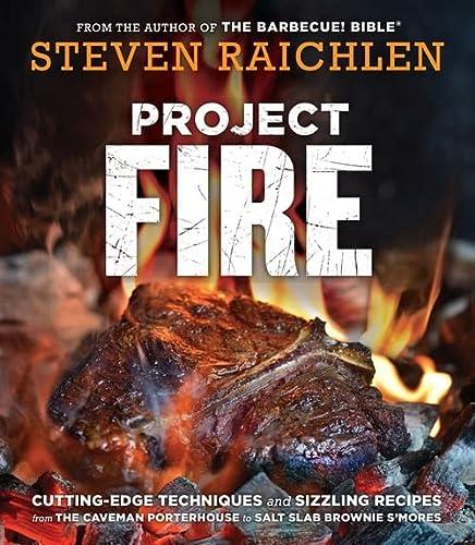 Project Fire: Cutting-Edge Techniques and Sizzling Recipes: Raichlen, Steven