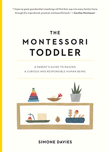 9781523506897: The Montessori Toddler: A Parent's Guide to Raising a Curious and Responsible Human Being