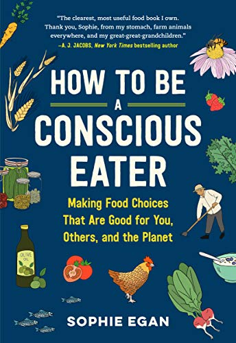 9781523507382: How to Be a Conscious Eater: Making Food Choices That Are Good for You, Others, and the Planet