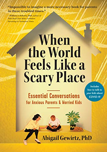Book Cover: When the World Feels Like a Scary Place: Essential Conversations for Parents and Worried Kids