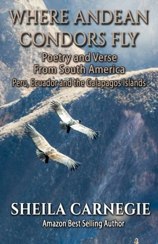 9781523600335: Where Andean Condors Fly, Poetry and Verse from South America: Peru, Ecuador and the Galapagos Islands