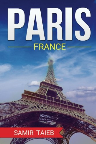 9781523601172: Paris, France, The Best Travel guide with pictures, maps, tips from a Parisian!: Paris travel guide (Paris, France Travel, Travel to Paris, Travel, Paris Travel Guide)