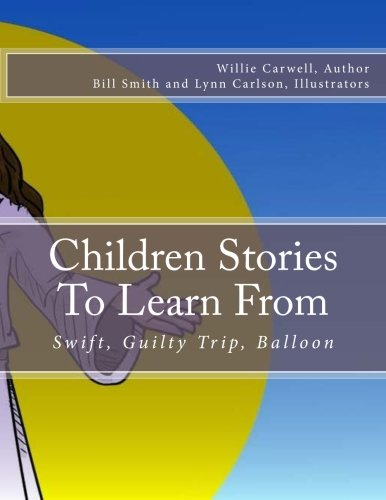9781523601608: Children Stories To Learn From: Swift, Guilty Trip, Balloon