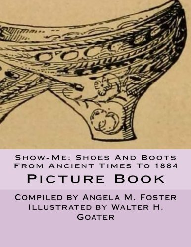 Show-Me: Shoes and Boots from Ancient Times: Angela M Foster