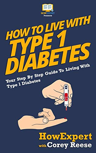 9781523604029: How To Live With Type 1 Diabetes: Your Step-By-Step Guide To Living With Type 1 Diabetes
