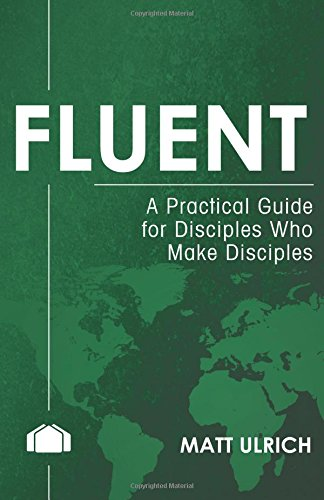 9781523608775: Fluent: A Pracitcal Guide for Disciples Who Make Disciples