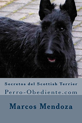 9781523608874: Secretos del Scottish Terrier: Perro-Obediente.com (Spanish Edition)