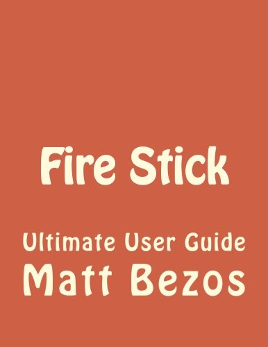 9781523611881: Fire Stick: Ultimate User Guide (Amazon Fire TV Stick User Guide, Streaming Devices, How To Use Fire Stick, Amazon Echo, Unlimited) (Volume 1)