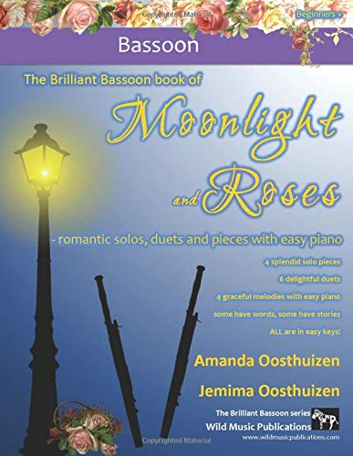 9781523613090: The Brilliant Bassoon book of Moonlight and Roses: romantic solos, duets, and pieces with easy piano. All tunes are in easy keys, and arranged especially for beginner+ bassoon players.