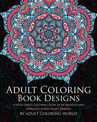 9781523616121: Adult Coloring Book Designs: A Huge Adult Coloring Book of 60 Detailed and Intricate Stress Relief Designs (Pattern Coloring Books) (Volume 3)