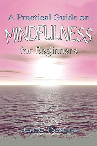 9781523619610: Mindfulness: A Practical Guide on Mindfulness for Beginners (Present moment, Meditation, Finding Peace, Mindfulness For Beginners)