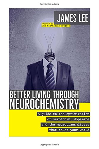 9781523622665: Better Living through Neurochemistry: A guide to the optimization of serotonin, dopamine and the neurotransmitters that color your world