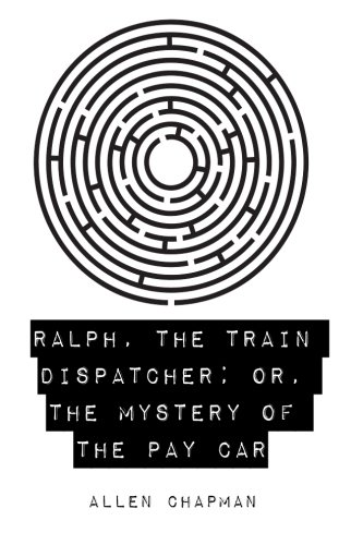 Ralph, the Train Dispatcher; Or, the Mystery: Chapman, Allen