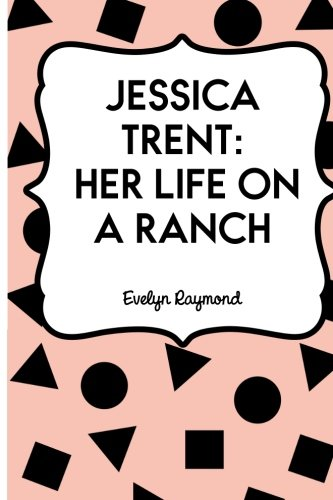 Jessica Trent: Her Life on a Ranch: Raymond, Evelyn