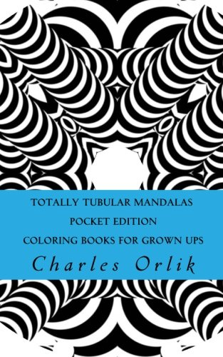 9781523629466: Totally Tubular Mandalas - Pocket Edition - Coloring Books for Grown Ups: An Amazing Collection of Totally Tubular Fun Coloring!