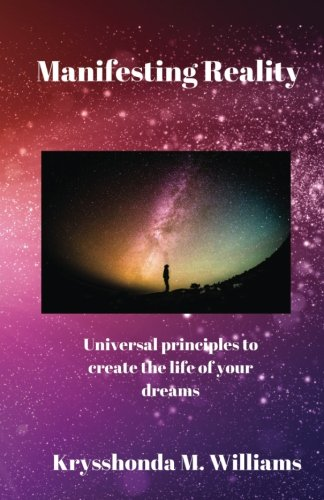 9781523636471: Manifesting Reality: Universal Principles to create the life of your dreams