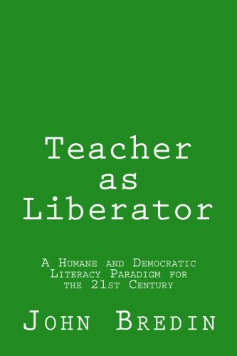 9781523637133: Teacher as Liberator: A Humane and Democratic Literacy Paradigm for the 21st Century