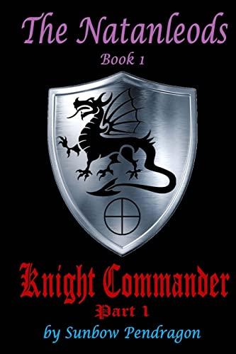 9781523637355: Knight Commander, part 1 (The Natanleods) (Volume 1)