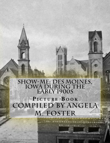 Show-Me: Des Moines, Iowa During The Early 1900s (Picture Book): Angela M Foster