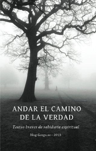 9781523643066: Andar el camino de la verdad: Textos breves de sabiduria espiritual - Grego.es 2015 (Spanish Edition)