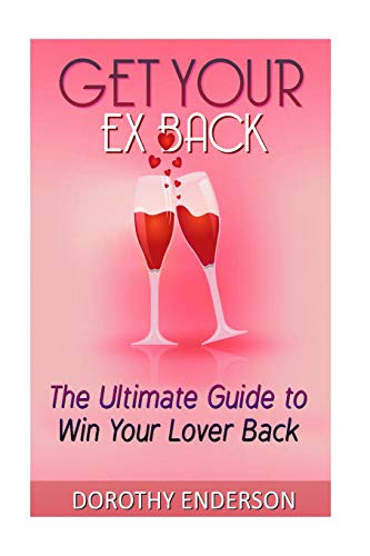 9781523643301: Get Your Ex Back: The Ultimate Guide to Win Your Lover Back