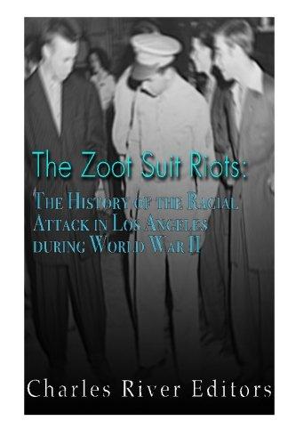 9781523655748: The Zoot Suit Riots: The History of the Racial Attacks in Los Angeles during World War II