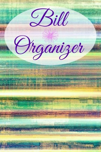 9781523656028: Bill Organizer (6x9 Bill Organizer, Over 100 pages to keep track of your monthly expenses!) (Volume 1)