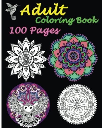 Adult Coloring Book 100 Pages: 2016 Stress Relieving Designs Featuring Mandalas & Animal: Five ...