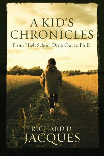 A Kid's Chronicles: From High School Drop: Richard D. Jacques